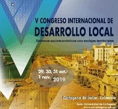 Sistemas socioeconómicos con anclajes territoriales: V CONGRESO INTERNACIONAL DE DESARROLLO LOCAL.  UNIV. DE CARTAGENA DE INDIAS, 29-Octubre/1 de noviembre de 2019